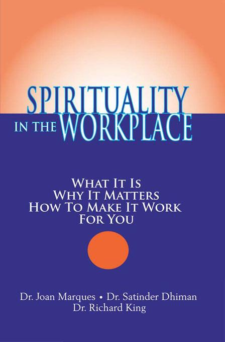 Spirituality in the Workplace: What It Is, Why It Matters, How to Make It Work for You EB9781932181401
