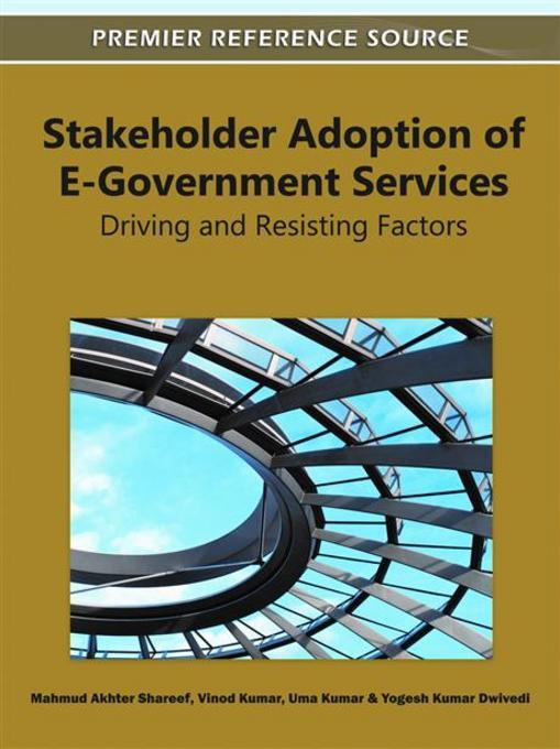 Stakeholder Adoption of E-Government Services: Driving and Resisting Factors EB9781609606022