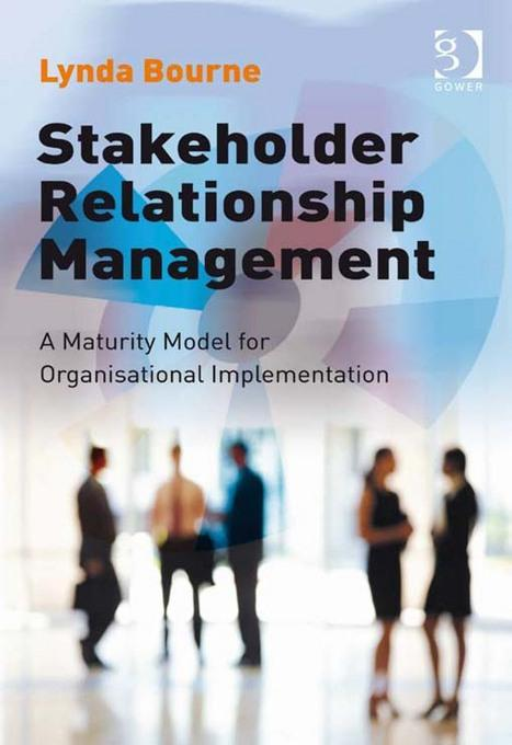 Stakeholder Relationship Management: A Maturity Model for Organisational Implementation EB9781409458593