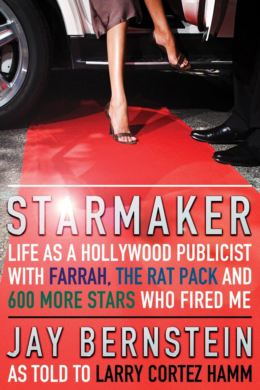 Starmaker: Life as a Hollywood Publicist with Farrah, the Rat Pack and 600 More Stars Who Fired Me EB9781770900448