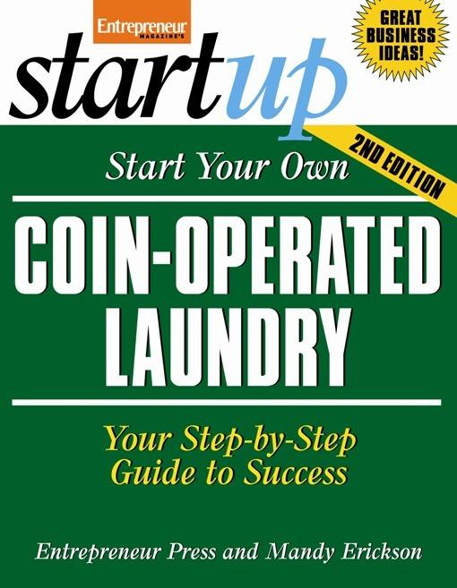 Start Your Own Coin-Operated Laundry: 12 World Class Strategies That Cut Through the Hype and Make Real Money on the Internet EB9781613080610
