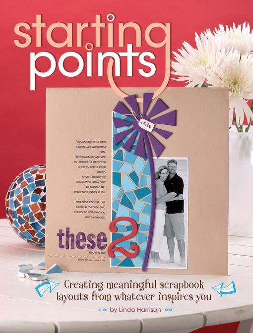Starting Points: Creating Meaningful Scrapbook Layouts From Whatever Inspires You EB9781599630892