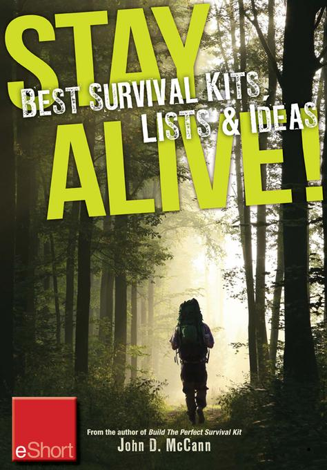 Stay Alive - Best Survival Kits, Lists & Ideas eShort: Make the best survival kit with these great ideas for clothes, food & emergency supplies. EB9781440235337