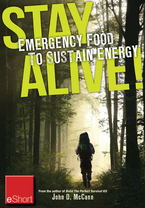 Stay Alive - Emergency Food to Sustain Energy eShort: Know what survival foods are most important to & other survival tips EB9781440235405