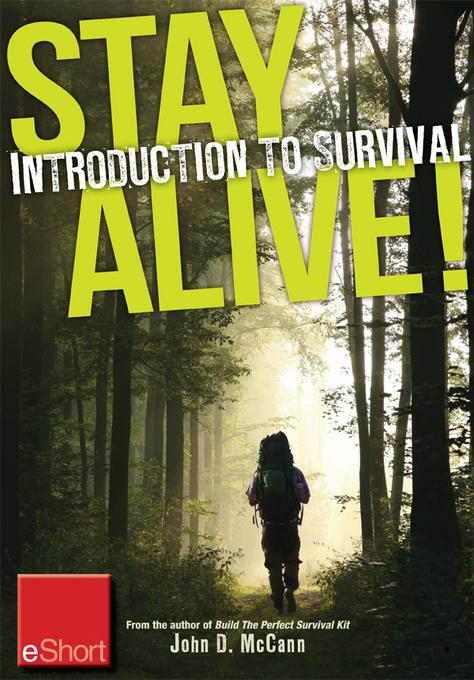 Stay Alive - Introduction to Survival Skills eShort: An overview of basic survival skills, kits, food, clothing & more. EB9781440235313