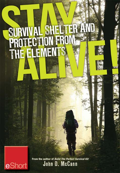 Stay Alive - Survival Shelter and Protection from the Elements eShort: Learn about your body's thermoregulation, what protection it needs and how to b EB9781440235368