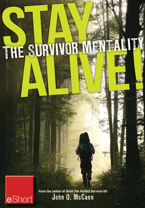 Stay Alive - The Survivor Mentality eShort: Learn how to control fear in situations by using the survival mindset. EB9781440235320