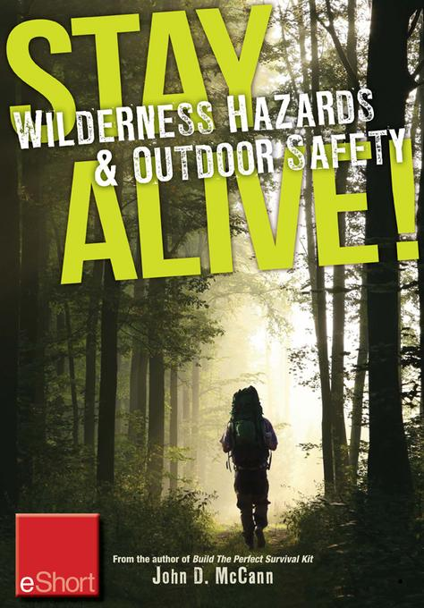 Stay Alive - Wilderness Hazards & Outdoor Safety eShort: Learn how to survive in the wild with wilderness first aid training and other outdoor surviva EB9781440235412