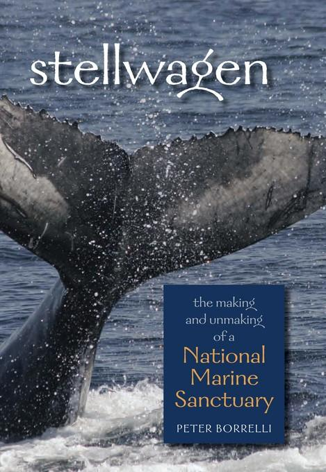 Stellwagen: The Making and Unmaking of a National Marine Sanctuary EB9781584658764