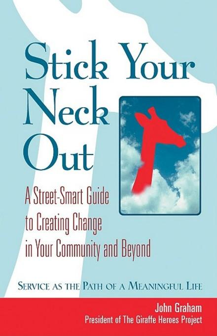Stick Your Neck Out: A Street-Smart Guide to Creating Change in Your Community and Beyond EB9781605093901