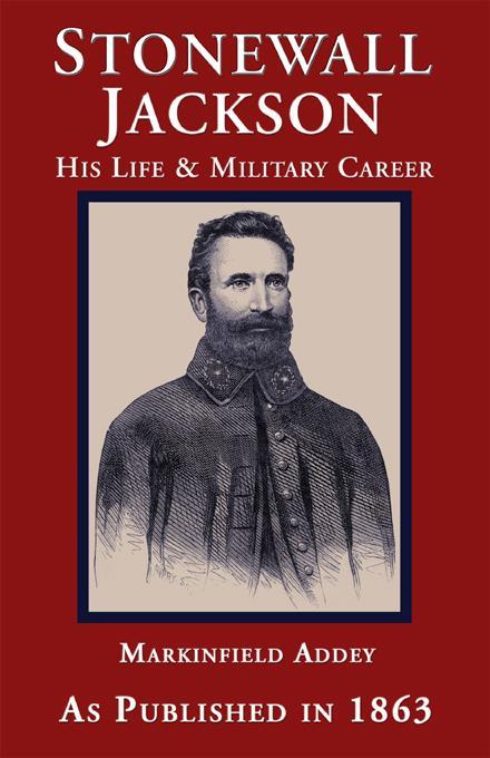 Stonewall Jackson, The Life and Military Career of Thomas Jonathan Jackson EB9781582183497