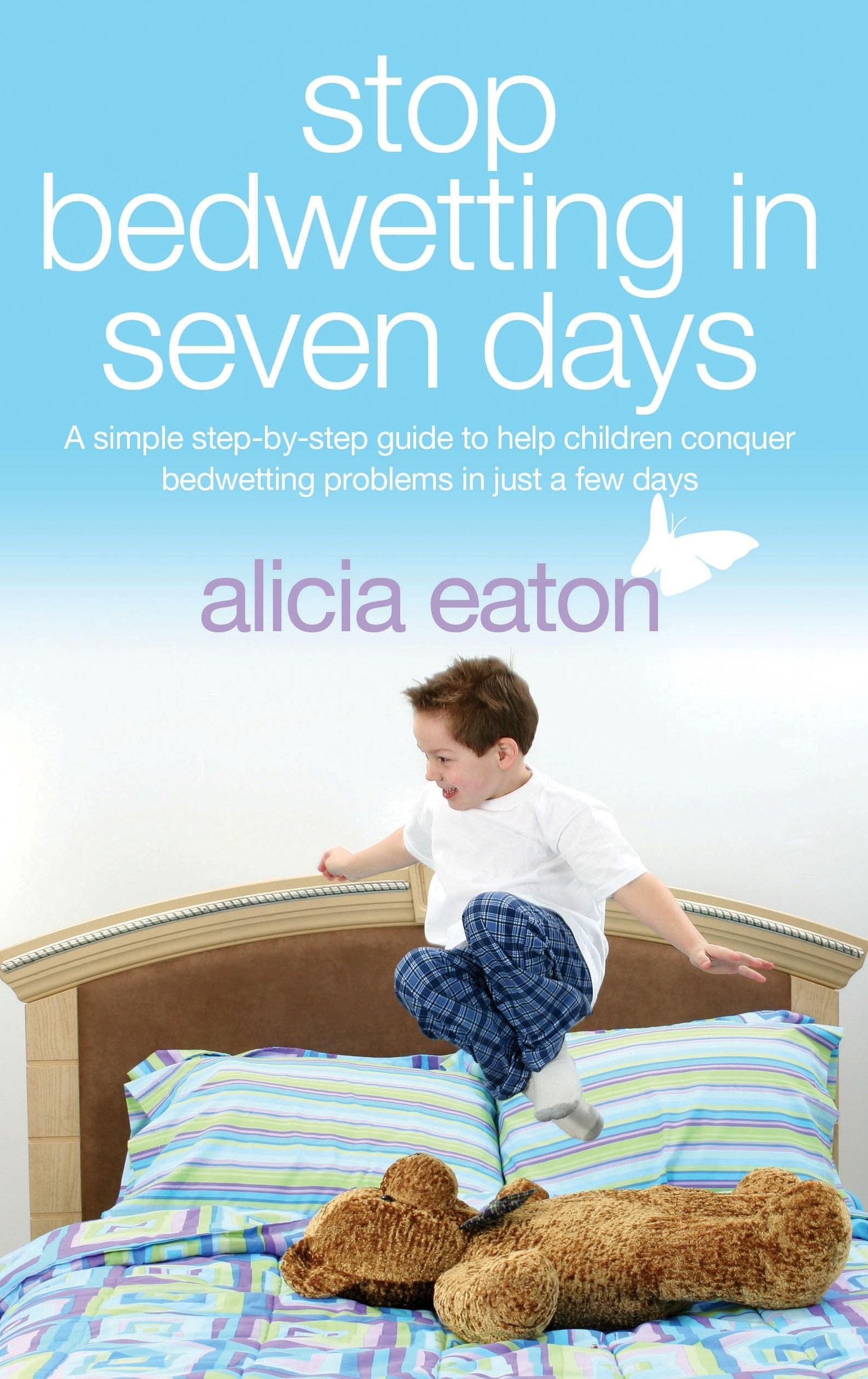 Stop Bedwetting in 7 Days - A Simple Step-By-Step Guide to Help Children Conquer Bedwetting Problems in Just a Few Days EB9781907685057