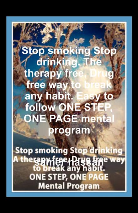 Stop smoking Stop drinking. The therapy free, Drug free way to break any habit. Easy to follow ONE STEP, ONE PAGE mental program EB9781607468394
