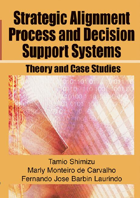 Strategic Alignment Process and Decision Support Systems: Theory and Case Studies EB9781591409786