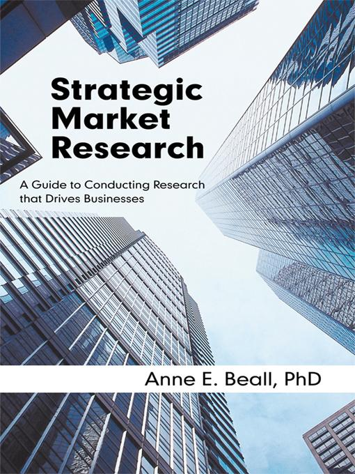 Strategic Market Research: A Guide to Conducting Research That Drives Businesses EB9781936236176