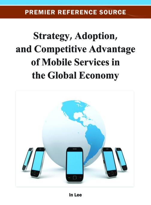 Strategy, Adoption, and Competitive Advantage of Mobile Services in the Global Economy EB9781466619401