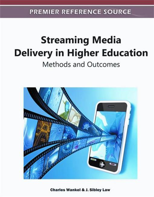 Streaming Media Delivery in Higher Education: Methods and Outcomes EB9781609608019