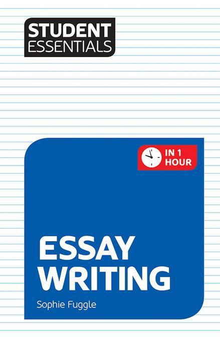Student Essentials: Essay Writing EB9781844554966