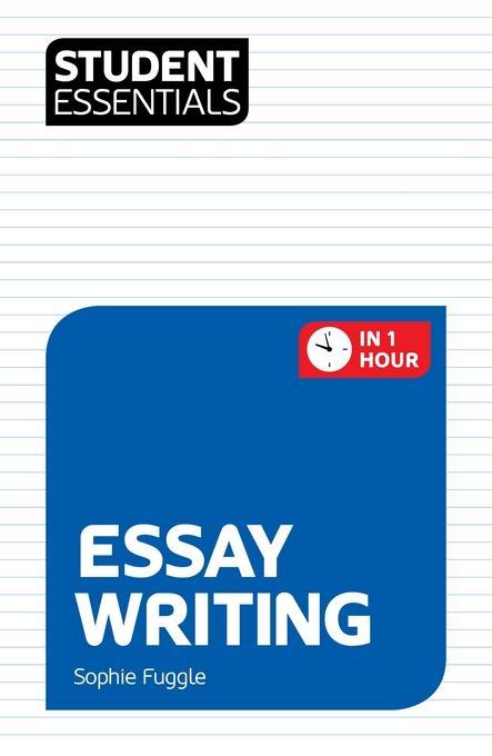 Student Essentials: Essay Writing EB9781844554973