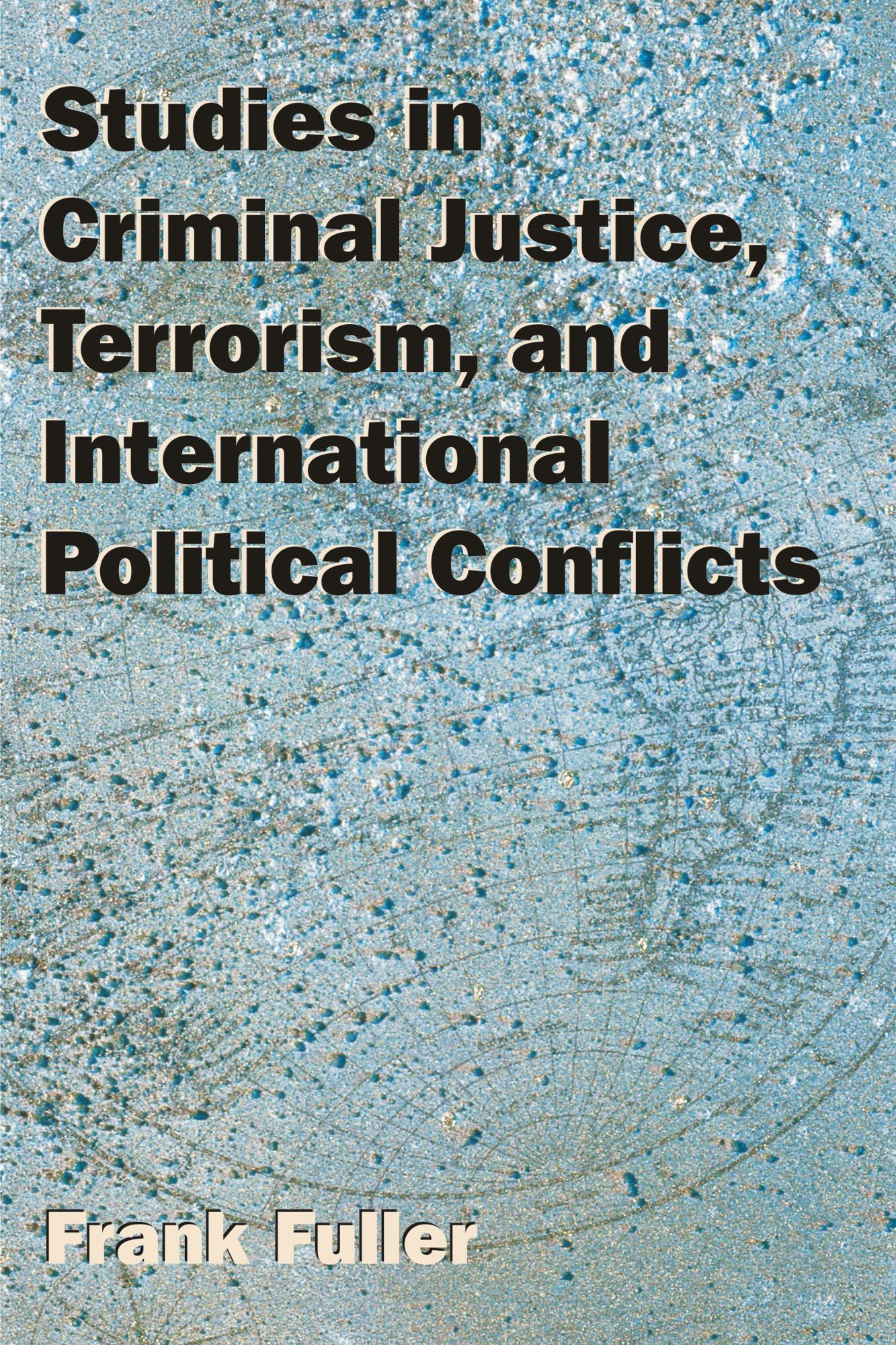 Studies in Criminal Justice, Terrorism, and International Political Conflicts EB9781599429205
