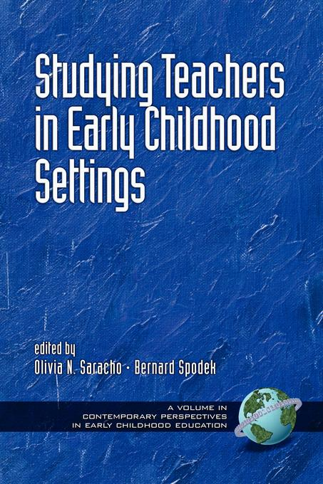 Studying Teachers in Early Childhood Settings. Contemporary Perspectives in Early Childhood Education. EB9781607527039