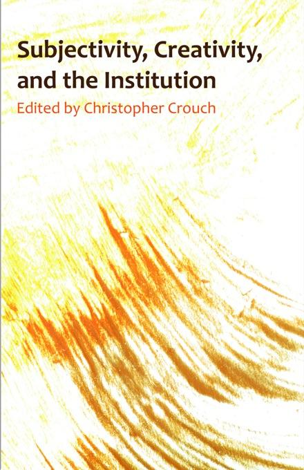 Subjectivity, Creativity, and the Institution EB9781599425160