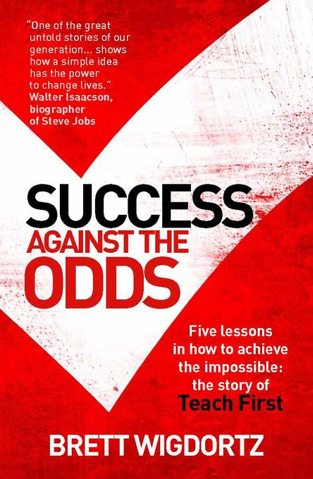 Success Against the Odds: Five Lessons in How To Achieve the Impossible: The Story of Teach First EB9781780721316