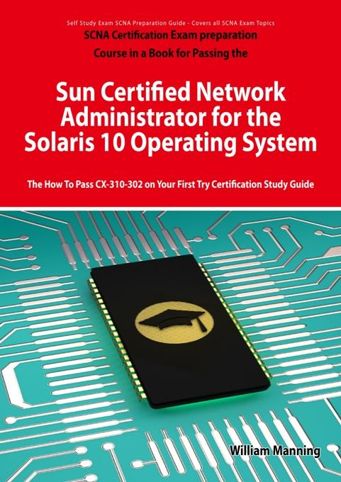 Sun Certified Network Administrator for the Solaris 10 Operating System Certification Exam Preparation Course in a Book for Passing the Solaris Networ EB9781742441139