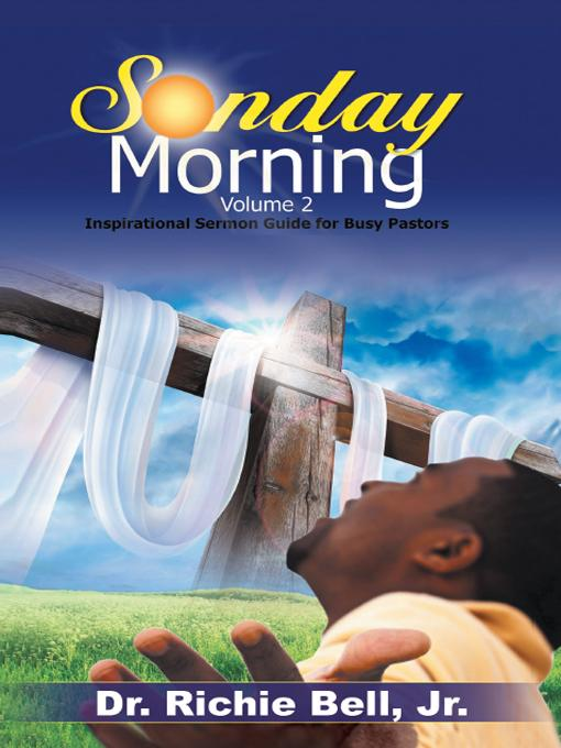 Sunday Morning Volume 2: Inspirational Sermon Guide for Busy Pastors EB9781462051694