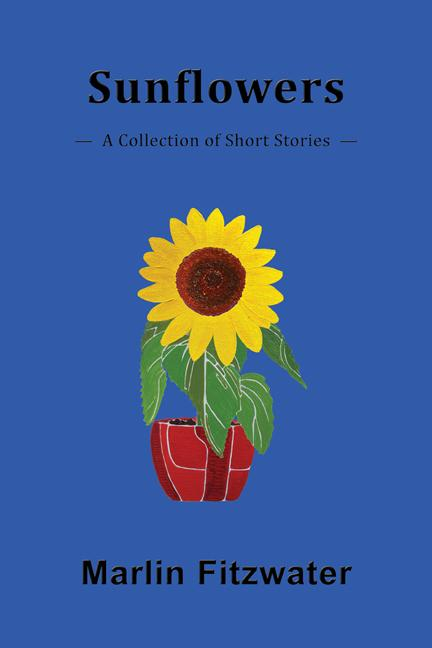 Sunflowers: A Collection of Short Stories EB9781926918754