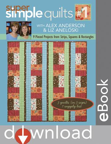 Super Simple Quilts #1 with Alex Anderson & Liz Aneloski: 9 Pieced Projects from Strips, Squares & Rectangles EB9781571208958
