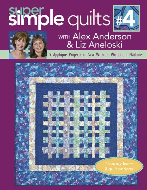 Super Simple Quilts #4 with Alex Anderson & Liz Aneloski: 9 Applique Projects to Sew With or Without a Machine EB9781607051084