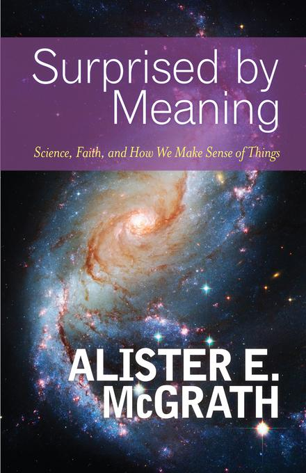 Surprised by Meaning: Science, Faith, and How We Make Sense of Things EB9781611640991