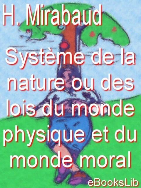 Syst?me de la nature ou des lois du monde physique et du monde moral EB9781412122115