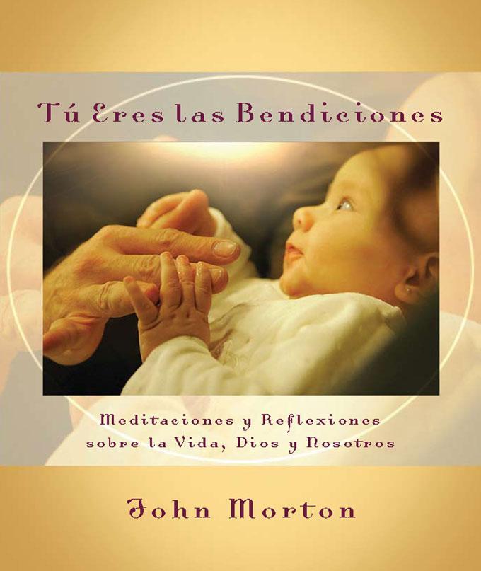 T? eres las bendiciones: Meditaciones y reflexiones sobre la vida, Dios y nosotros EB9781935492344