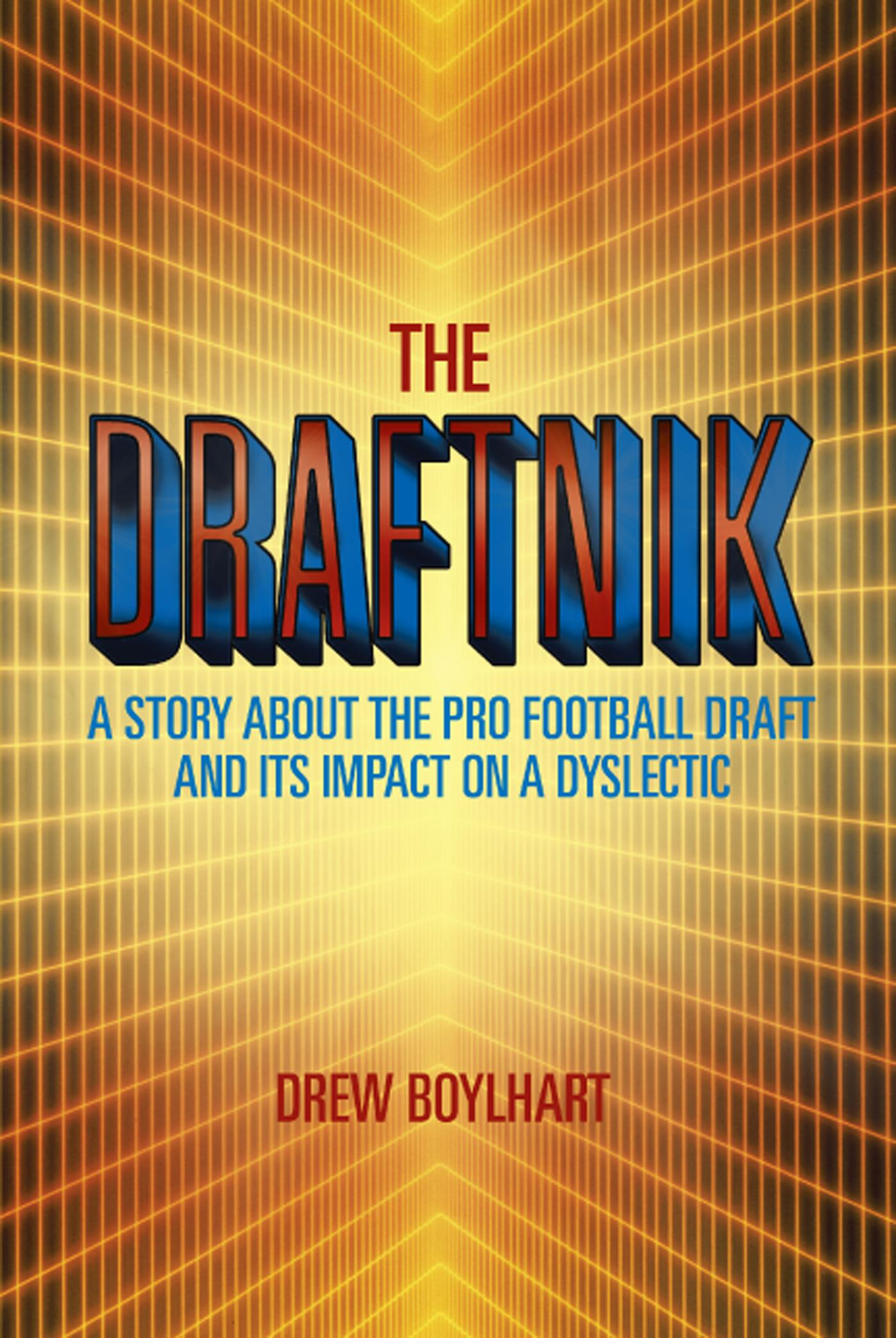 THE DRAFTNIK: A STORY ABOUT THE PRO FOOTBALL DRAFT AND ITS IMPACT ON A DYSLECTIC EB9781475944181