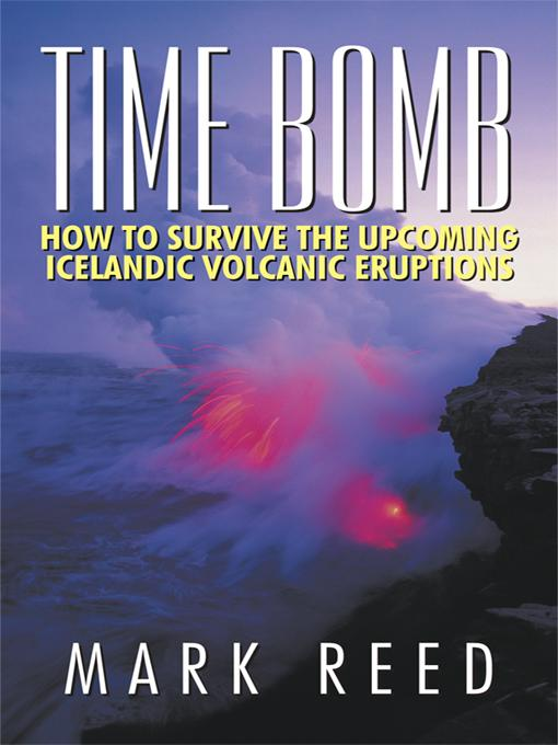 TIME BOMB: HOW TO SURVIVE THE UPCOMING ICELANDIC VOLCANIC ERUPTIONS EB9781462009800