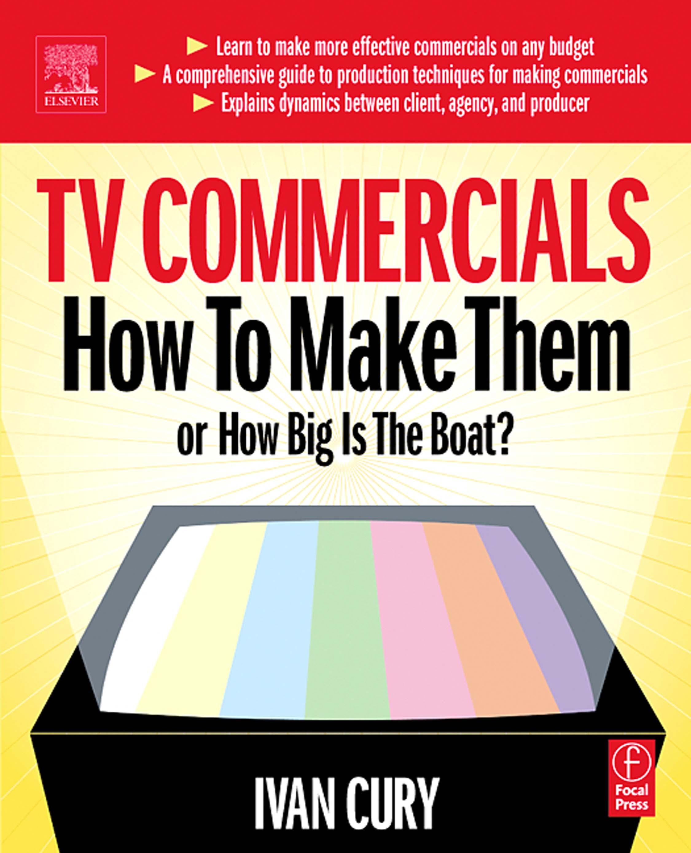 TV Commercials: How to Make Them: or, How Big is the Boat? Ivan Cury
