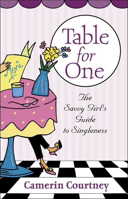 Table for One: The Savvy Girl's Guide to Singleness EB9781441236968