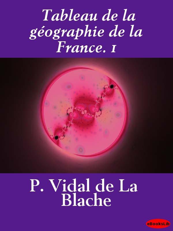 Tableau de la g?ographie de la France. 1 EB9781412194747