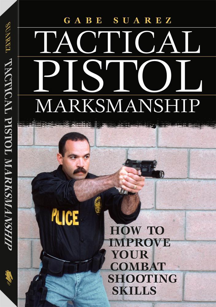 Tactical Pistol Marksmanship: How To Improve Your Combat Shooting Skills EB9781581609011