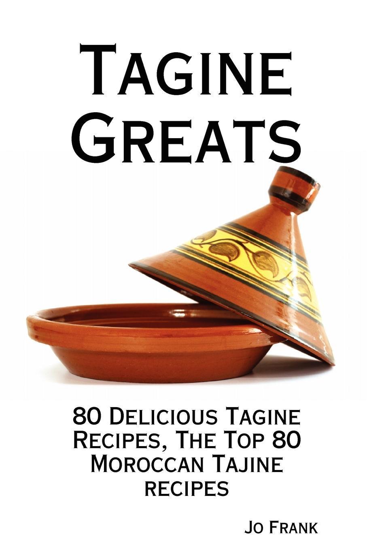 Tagine Greats: 80 Delicious Tagine Recipes - The Top 80 Moroccan Tajine recipes EB9781921644993