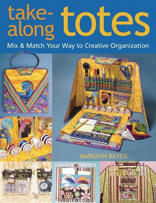 Take-Along Totes: Mix & Match Your Way to Creative Organization EB9781571209689