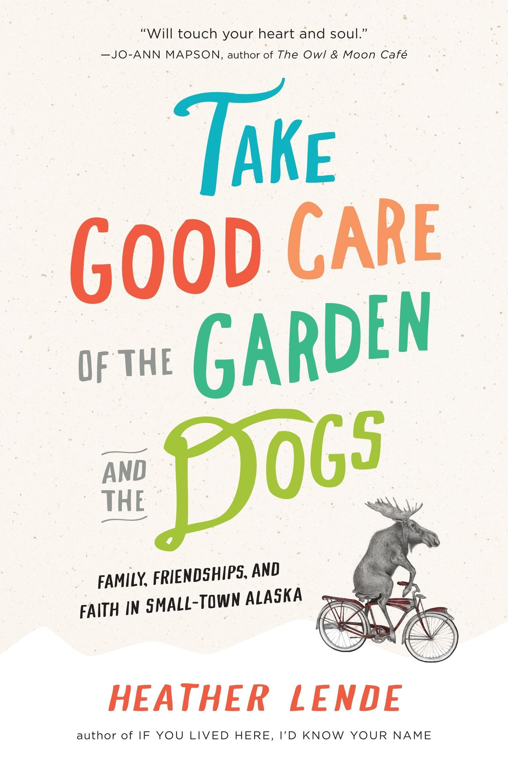 Take Good Care of the Garden and the Dogs: Family, Friendships, and Faith in Small-Town Alaska EB9781616200084