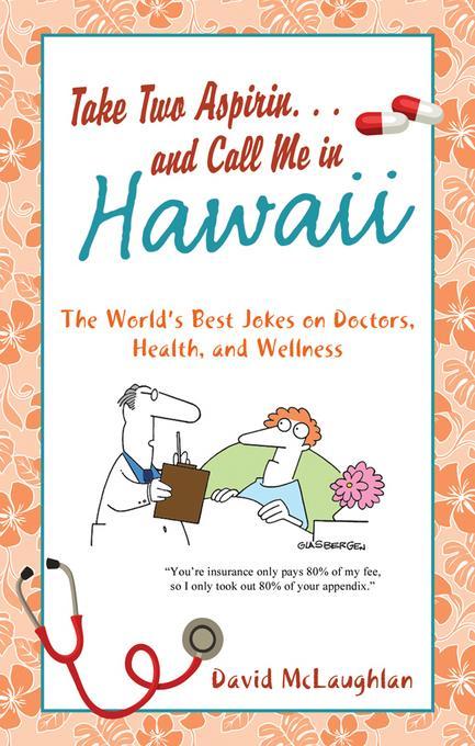 Take Two Aspirin. . .and Call Me in Hawaii EB9781607426189