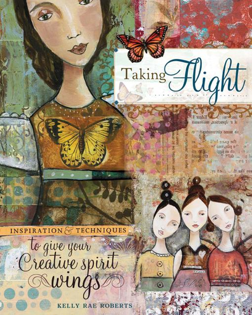 Taking Flight: Inspiration And Techniques To Give Your Creative Spirit Wings EB9781440313165