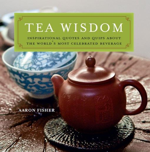 Tea Wisdom: Inspirational Quotes and Quips About the World's Most Celebrated Beverage EB9781462908387
