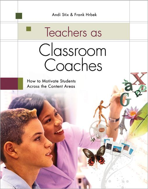 Teachers as Classroom Coaches: How to Motivate Students Across the Content Areas EB9781416605508