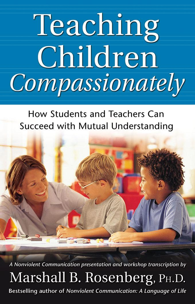 Teaching Children Compassionately: How Students and Teachers Can Succeed with Mutual Understanding EB9781892005441