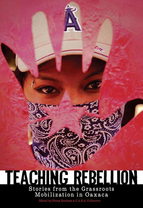 Teaching Rebellion : Stories from the Grassroots Mobilization in Oaxaca EB9781604861624